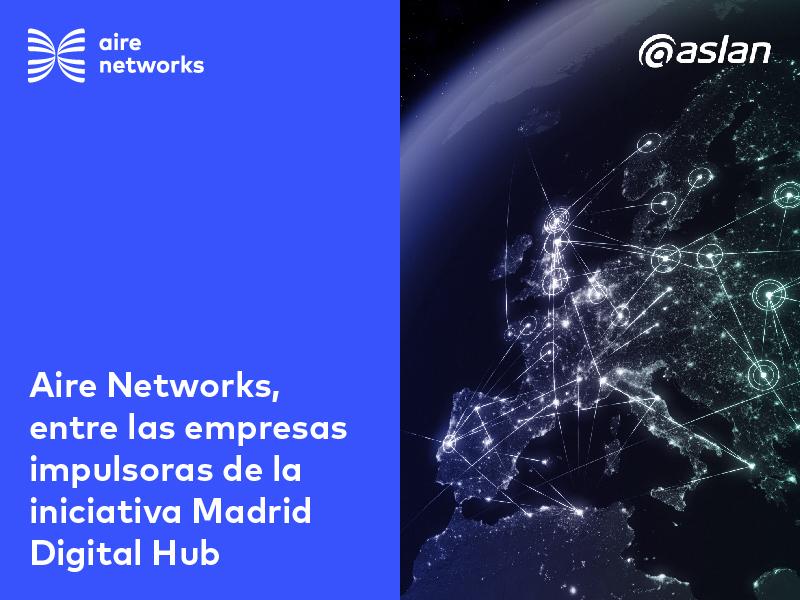 Aire Networks, entre las empresas impulsoras de Madrid Digital Hub