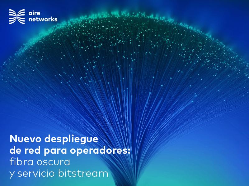 Webinar sobre despliegue de fibra y servicio de bitstream de Aire Networks